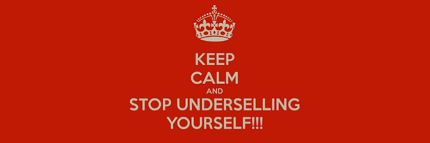 Keep calm and stop underselling yourself