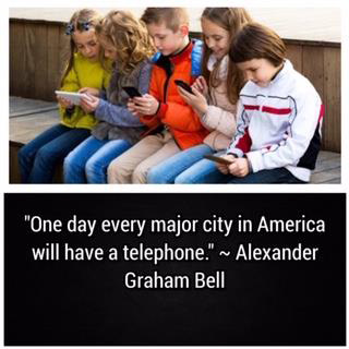 Picture of children holding cell phones and quote saying One day every major city in America will have a telephone - Alexander Graham Bell